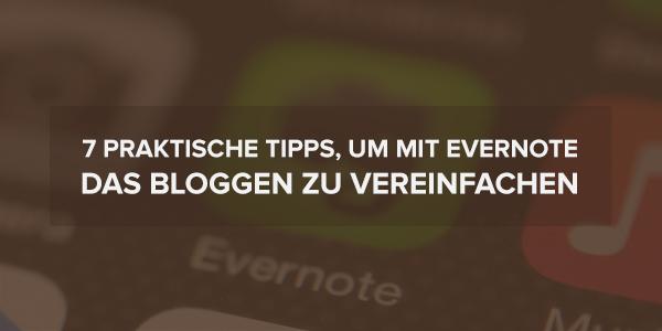 7 Tipps, Um Mit Evernote Das Bloggen Zu Vereinfachen
