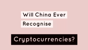 Will China Ever Recognise Cryptocurrencies?