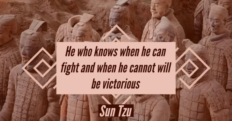 He who knows when he can fight and when he cannot will be victorious