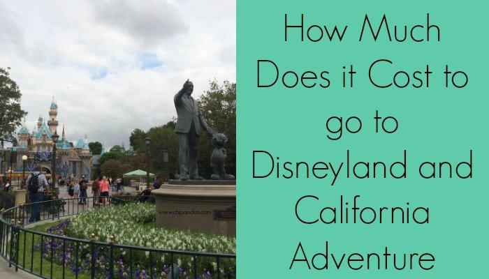 How Much Does it Cost to go to Disneyland and California Adventure