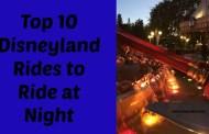 Top 10 Disneyland Rides to Ride at Night