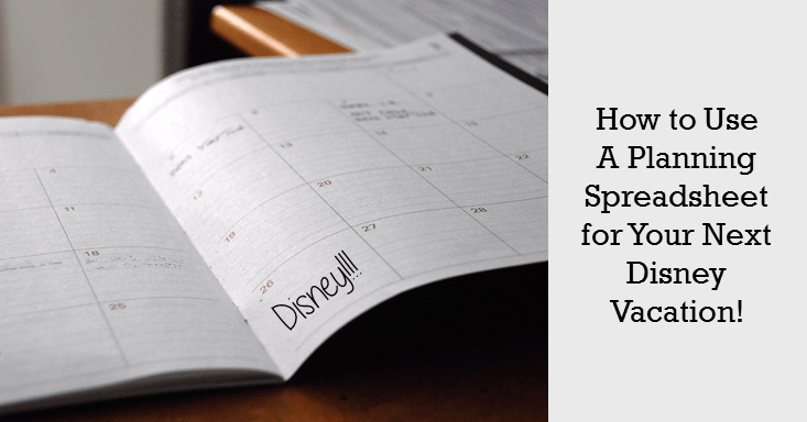 How to Use a Planning Spreadsheet for Your Next Disney Vacation!