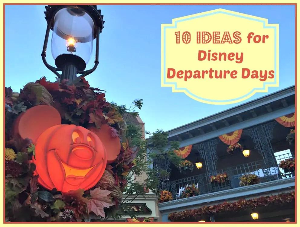 10 Ideas for Disney World Departure Days