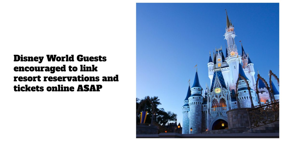 Disney World Guests encouraged to link resort reservations and tickets online ASAP