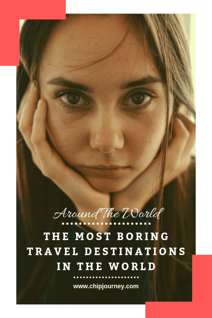 What Are The Most Boring Travel Destinations In The World