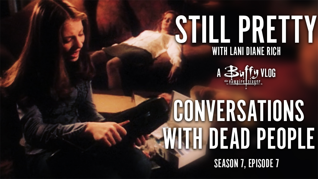 Still Pretty #19. Conversations with Dead People