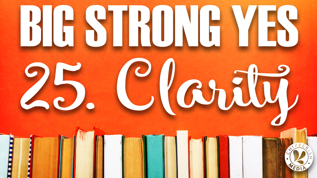 Big Strong Yes #25. Clarity