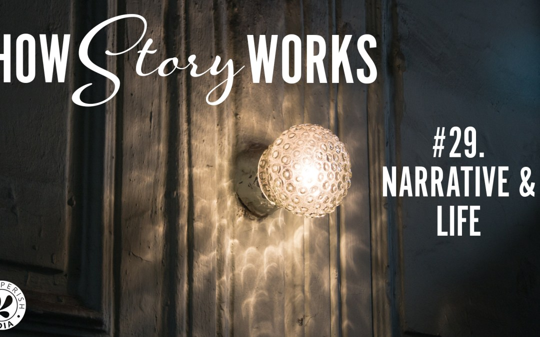 How Story Works #29. Narrative and Life