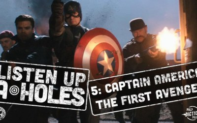 Listen Up A-Holes #5. Captain America: The First Avenger