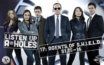Listen Up A-Holes #17. Agents of S.H.I.E.L.D. (S1.15-16)