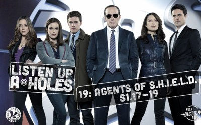 Listen Up A-Holes #19. Agents of S.H.I.E.L.D. (S1.17-19)