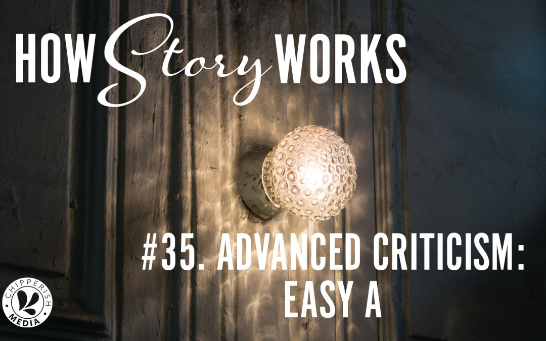 How Story Works #35. Advanced Criticism: Easy A