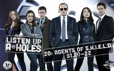 Listen Up A-Holes #20. Agents of S.H.I.E.L.D. (S1.20-22)