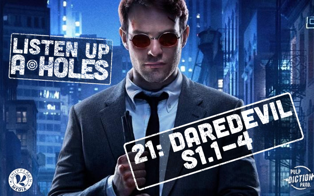 Listen Up A-Holes #21. Daredevil (S1.-4)