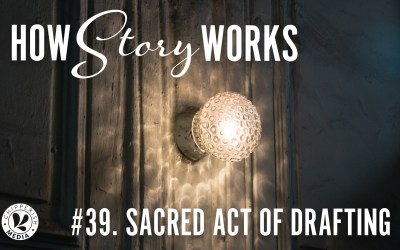 How Story Works #39. Sacred Act of Drafting