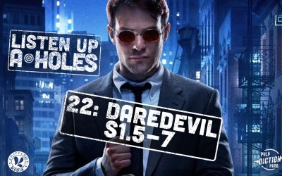 Listen Up A-Holes #22. Daredevil (S1.5-7)