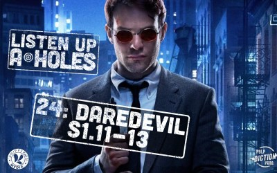 Listen Up A-Holes #24. Daredevil (S1.11-13)