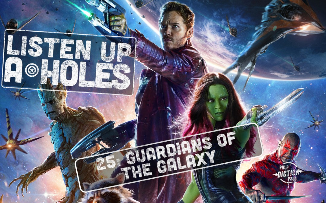 Listen Up A-Holes #25: Guardians of the Galaxy Vol. 1