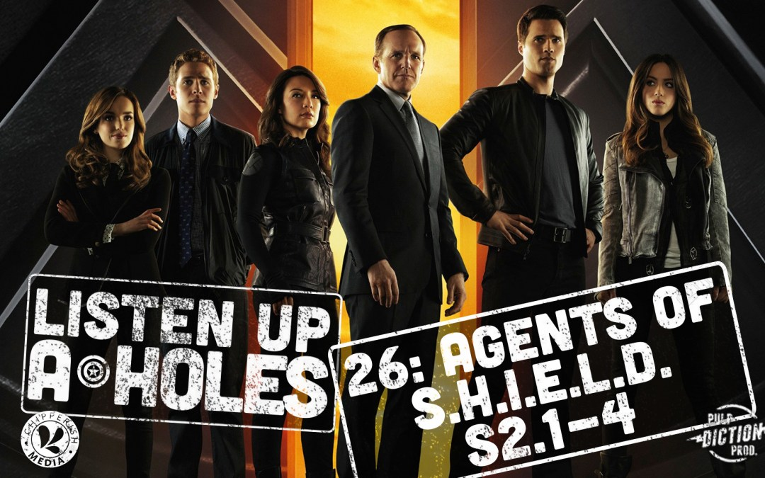 Listen Up A-Holes #26: Agents of S.H.I.E.L.D. (S2.1-4)