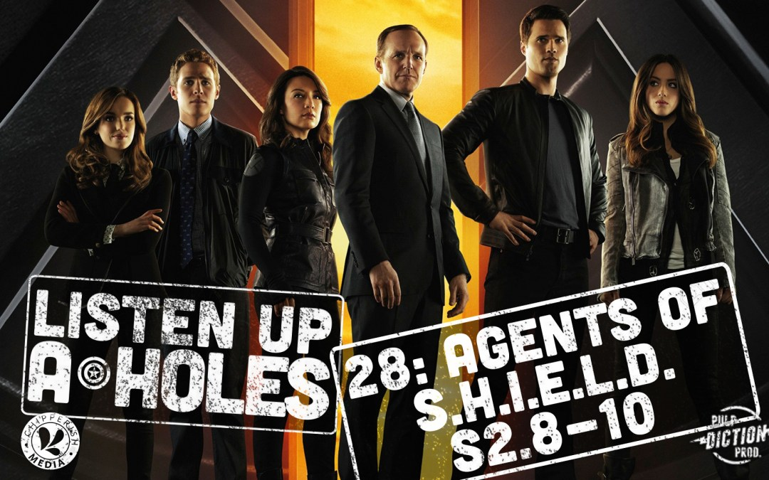 Listen Up A-Holes #29: Agents of S.H.I.E.L.D. (S2.11-13)