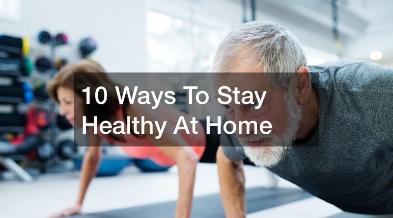 10 Ways To Stay Healthy At Home