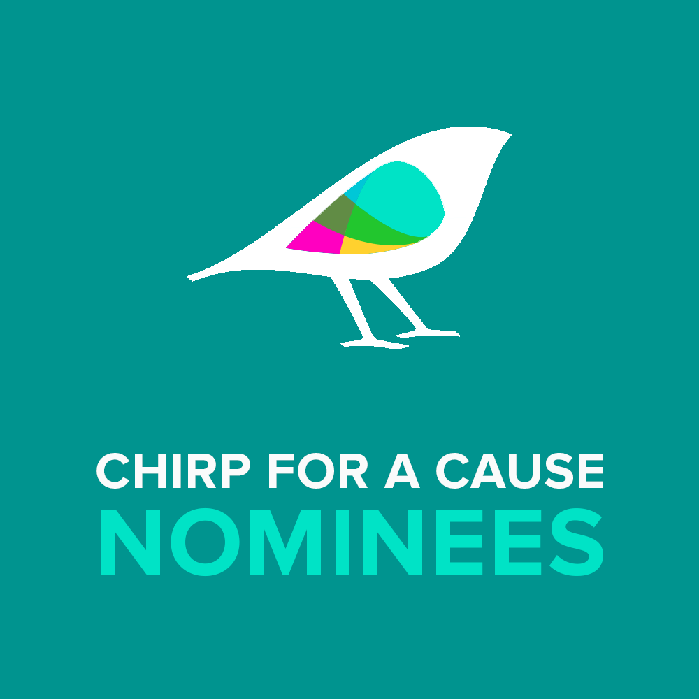Our Chirp For A Cause Spring Nominees