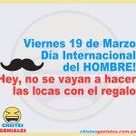 19 de Marzo Día Internacional del HOMBRE!