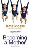 Becoming a Mother, Kate Mosse