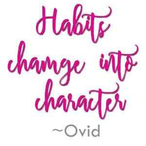Habits change into character quote