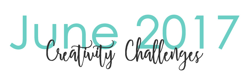 June Creativity Challenges 2017