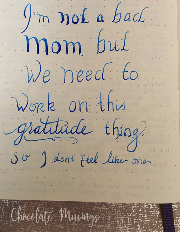 I am not a bad mom, but we need to work on this gratitude thing