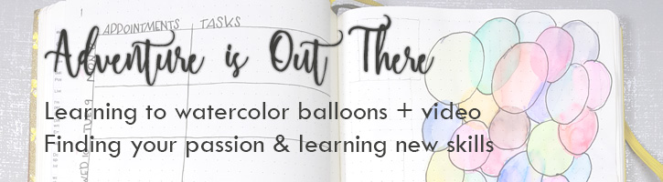 adventure is out there, learning to paint watercolor balloons, finding your passion