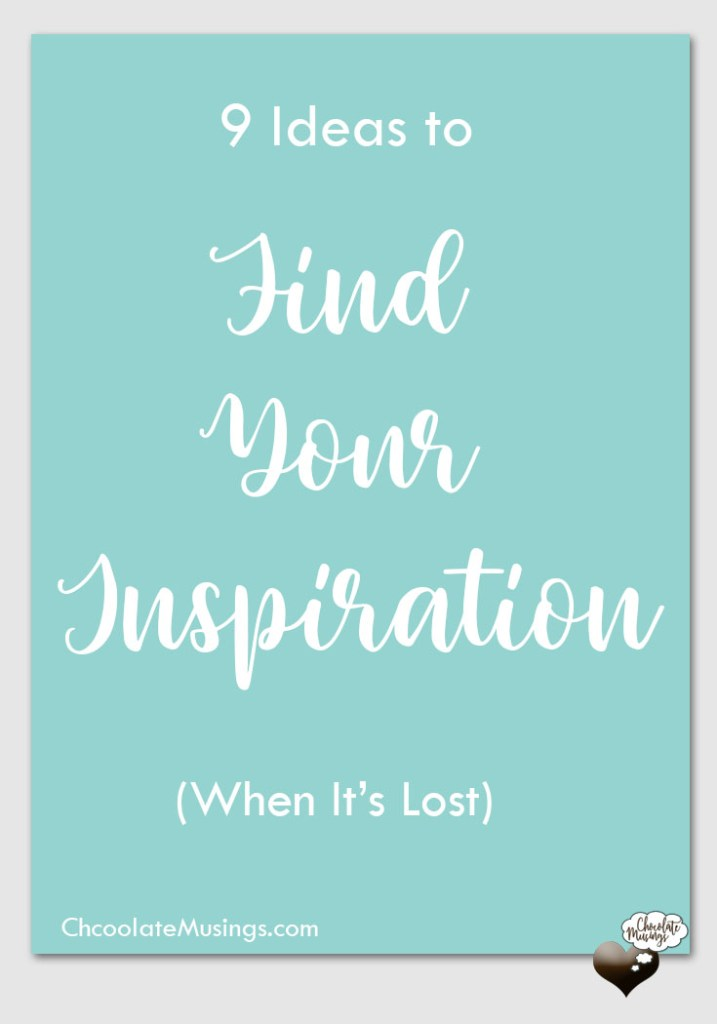 36693e02adb0 Find Your Inspiration (When It's Lost) | Chocolate Musings by Tricia ...