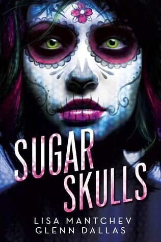 Review Sugar Skulls By Lisa Mantchev & Glenn Dallas