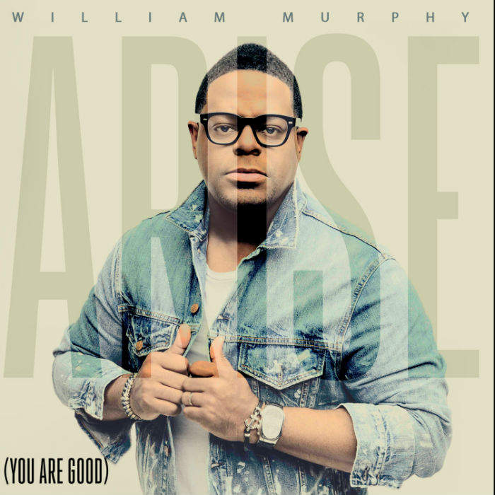 WATCH: William Murphy - Arise (You Are Good) [Lyrics + Mp3 Download]
