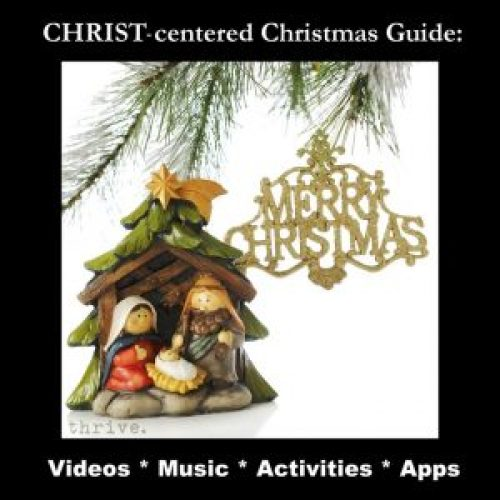 Christ centered Christmas: videos, music, activities and apps from THRIVE