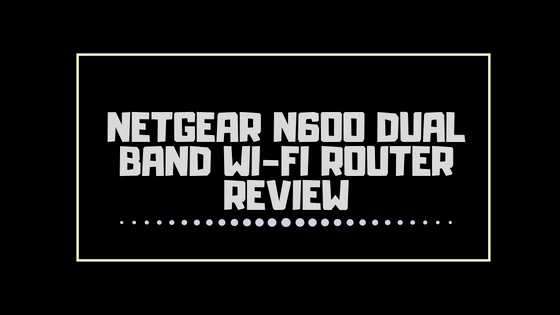 NETGEAR N600 DUAL BAND WI-FI ROUTER REVIEW