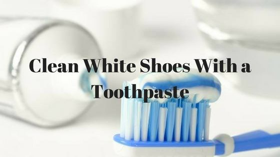 Clean White Shoes With a Toothpaste