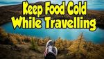 Simple And Easy Tips For How To Keep Food Cold While Travelling In 2018