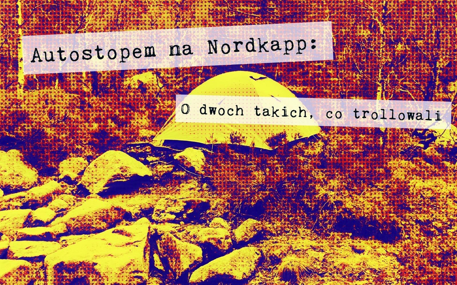 Autostopem na Nordkapp: O dwóch takich, co trollowali