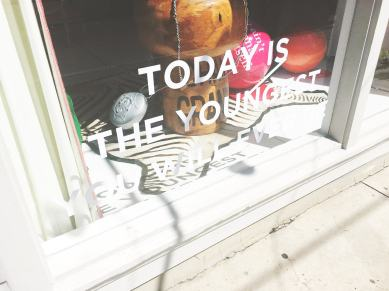Today's the youngest you will ever be.