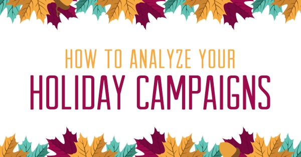 How to analyze your holiday campaigns