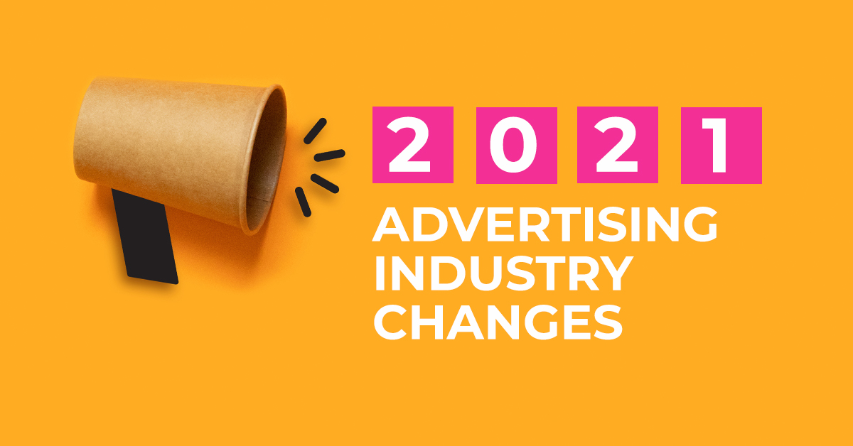 How the advertising industry will transform in 2021