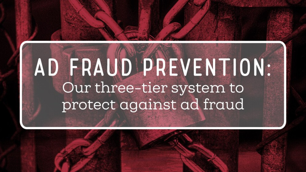 Ad fraud prevention: Our three-tier system to protect against ad fraud