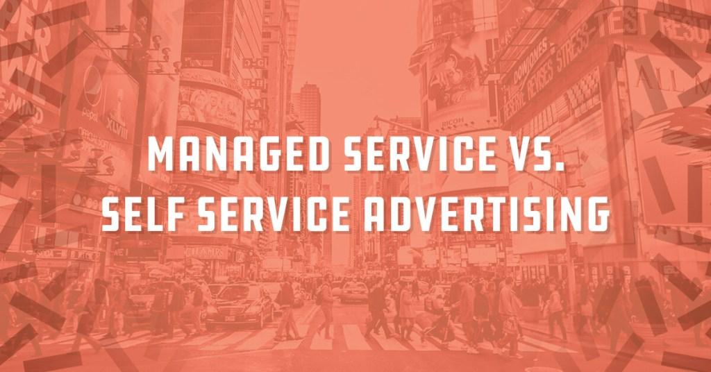 Managed Service vs. Self Service Programmatic Advertising