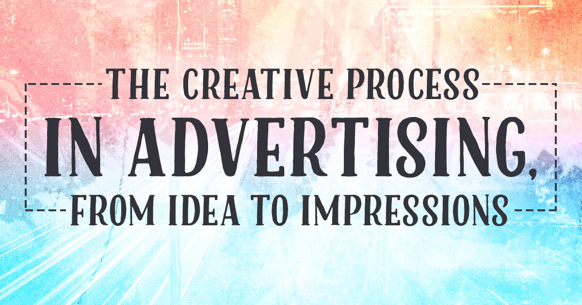 The creative process in advertising, from idea to impressions