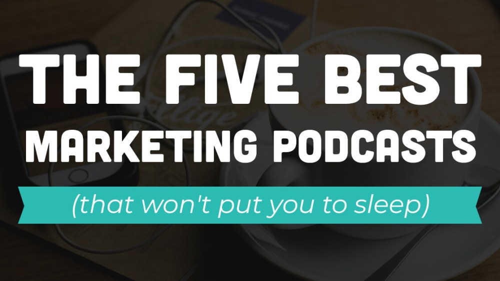 The Five Best Marketing Podcasts