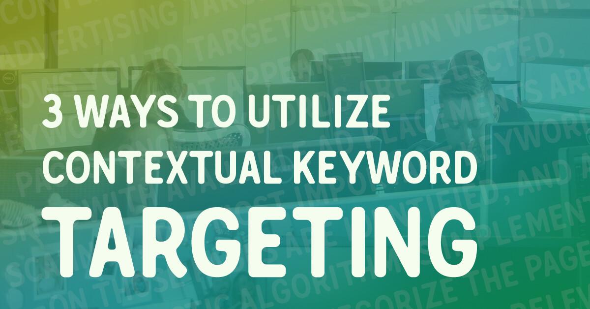 3 ways to utilize contextual keyword targeting