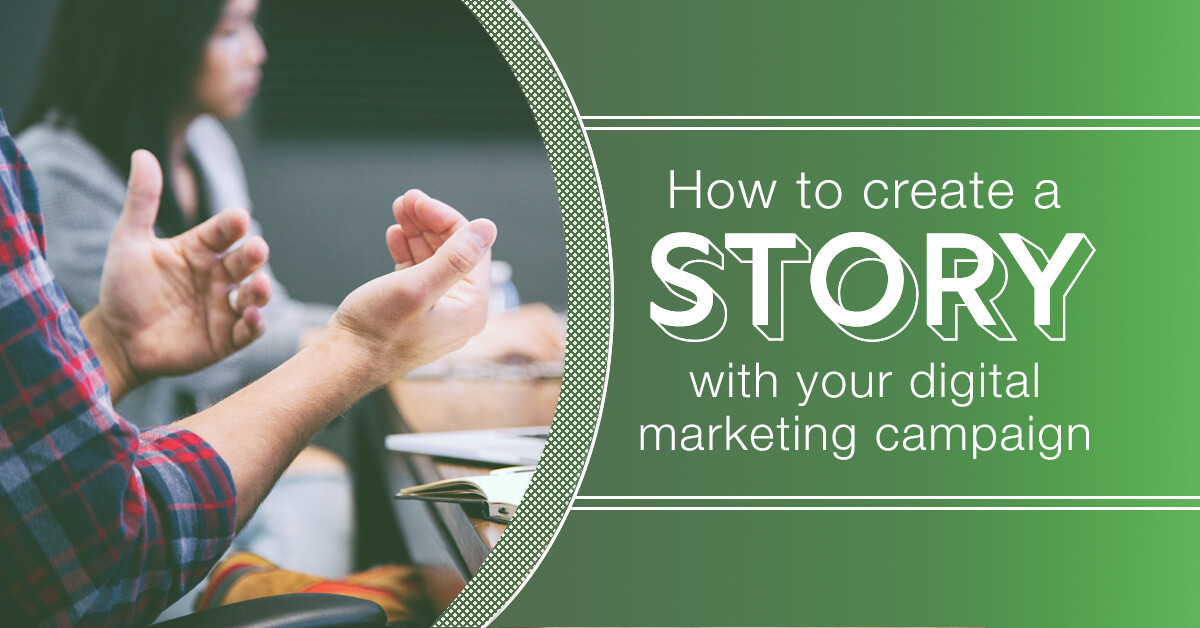 How to create a story with your digital marketing campaign