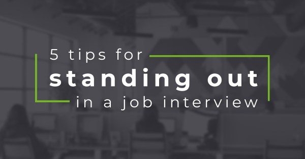 How to stand out in a job interview: 5 tips